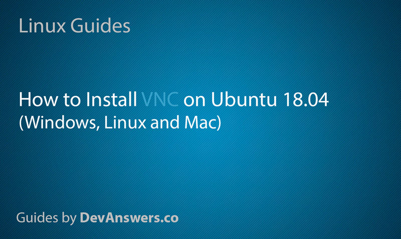 How to Install VNC on Ubuntu 18.04 (Windows, Linux and Mac)
